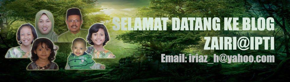 SELAMAT DATANG KE BLOG ZAIRI@IPTI