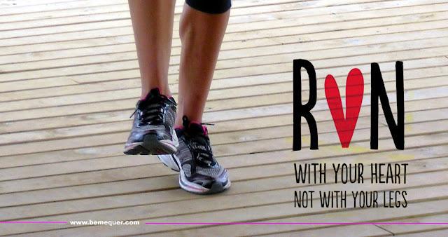 Corre con el corazón no con las piernas