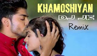 KHAMOSHIYAN REMIX – DJ JK