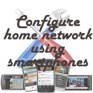 Configure Home Network Using SmartPhones