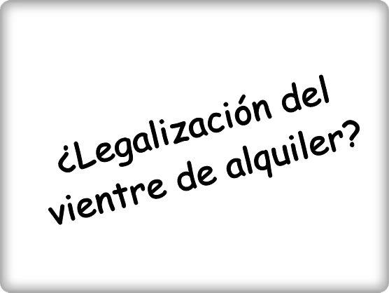 ¿Legalización del vientre de alquiler?