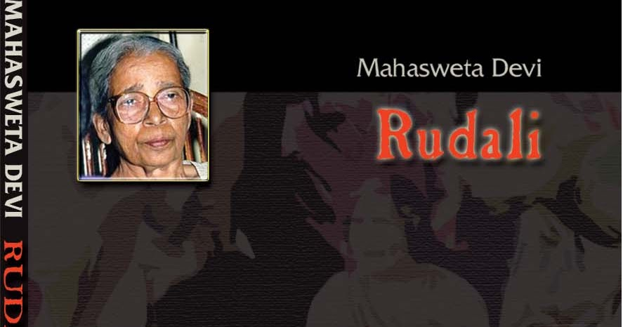 mahasweta devi rudali Rudali is a powerful short story by mahasweta devi revolving around the life of sanichari, a poor lowcaste woman, it is an ironic tale of exploitation, struggle and survival in 1992, it was adapted into a play by usha ganguli, a leading theatre director of calcutta, and instantly became one of the most acclaimed productions of its time.