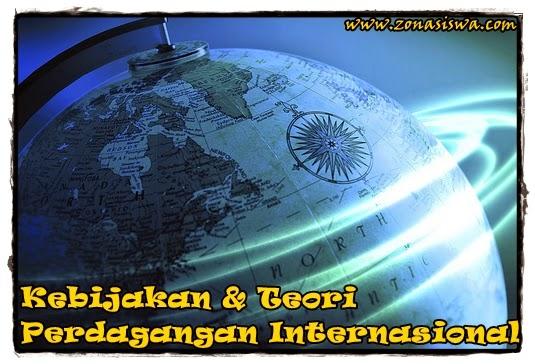 Kebijakan dan Teori Perdagangan Internasional | www.zonasiswa.com