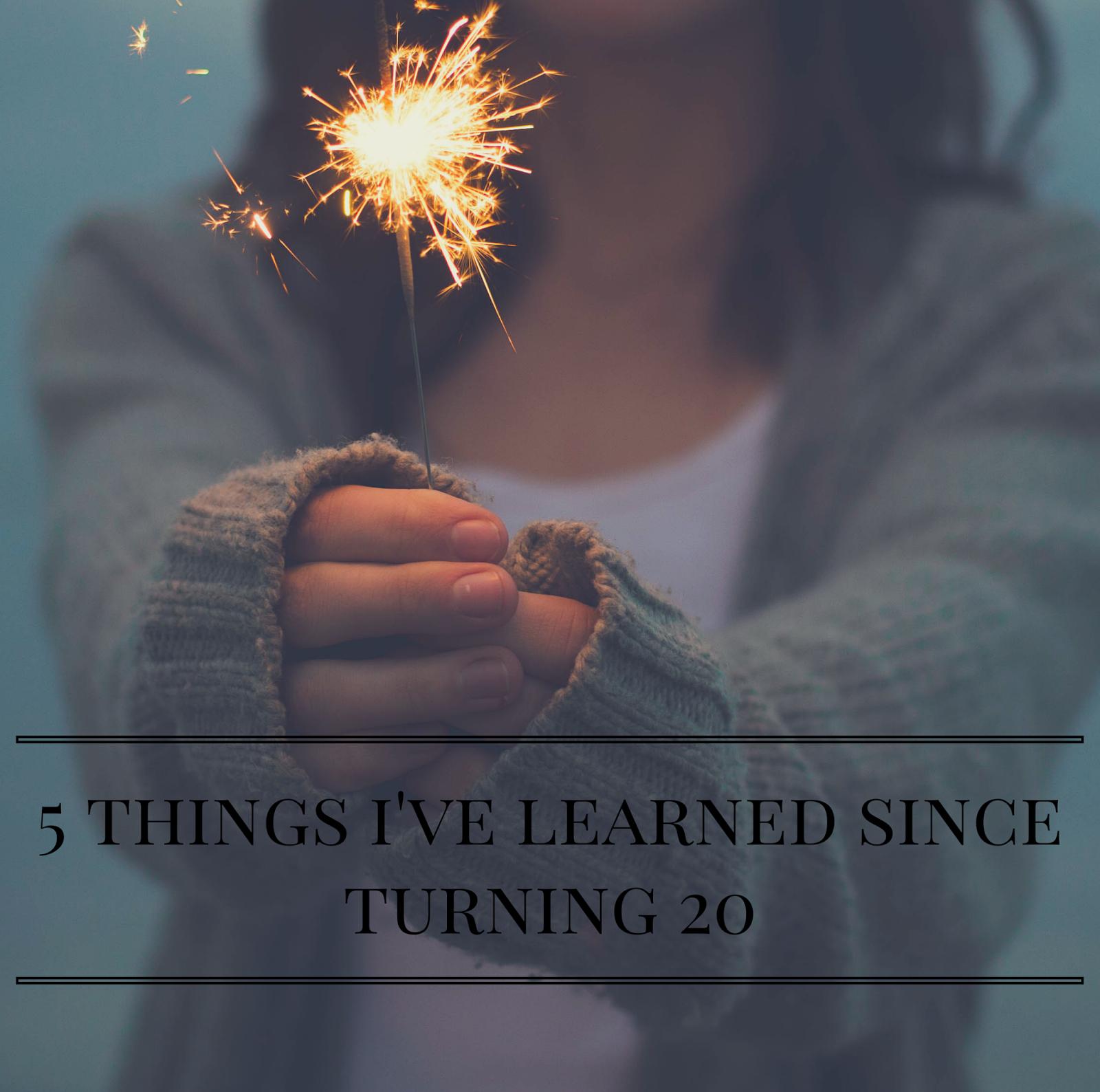 5 Things I've Learned Since Turning 20   alyssajfreitas.blogspot.com