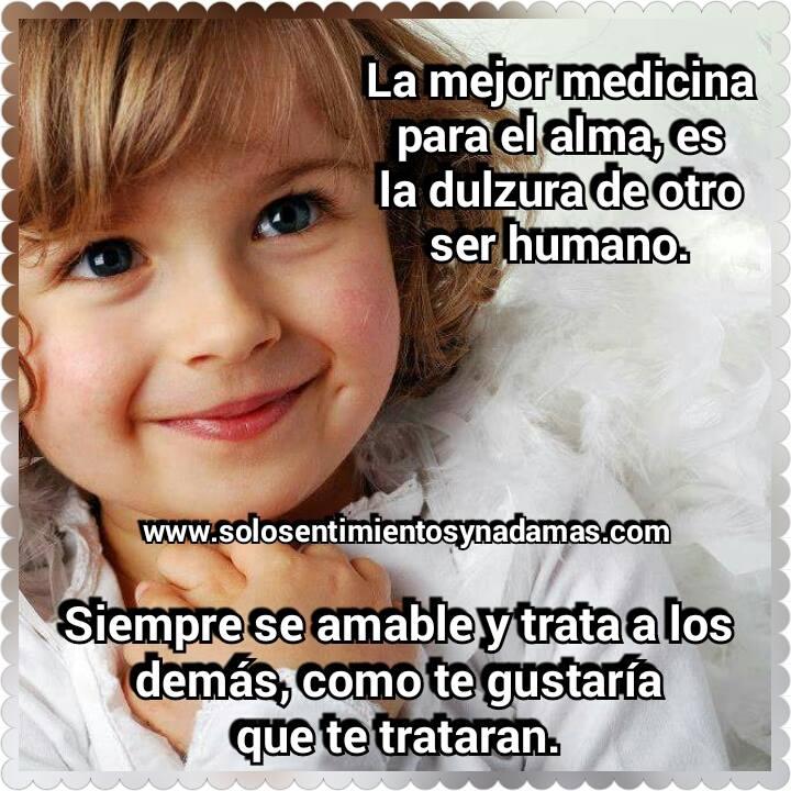 la mejor medicina para el alma es la dulzura de otro ser humano