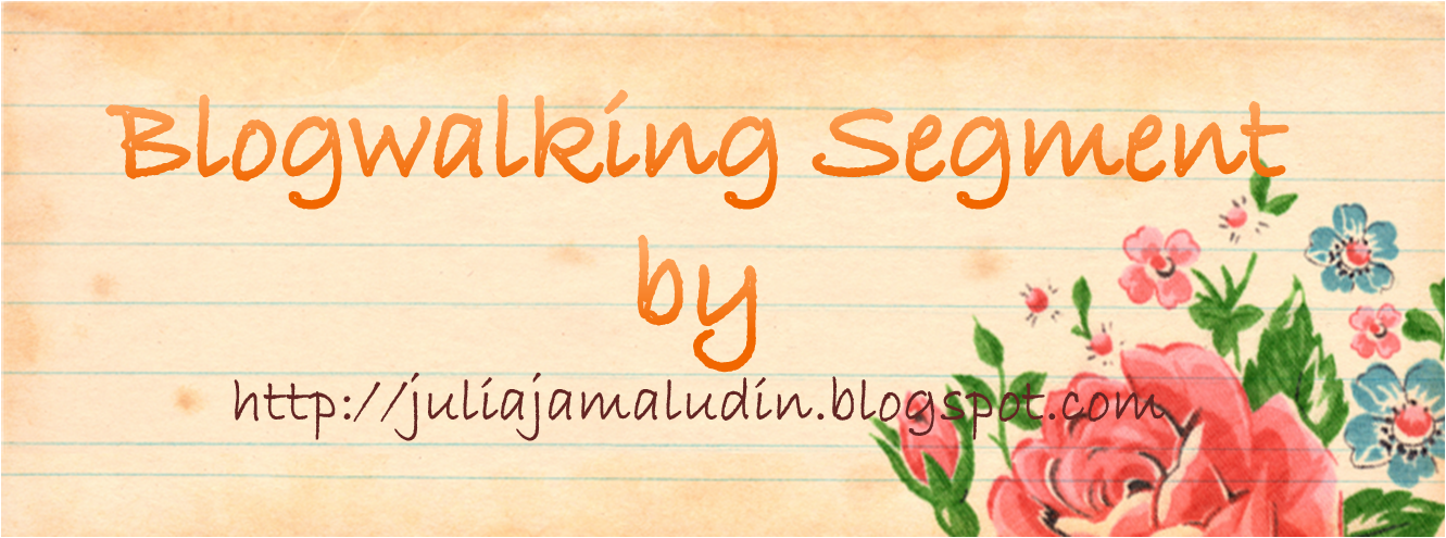 Blogwalking Segment by juliajamaludindotblogspotdotcom