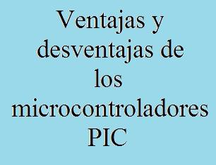 PIC, Microcontroladores, Ventajas, Desventajas, Electrónica