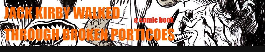 JACK KIRBY WALKED THROUGH BROKEN PORTICOES (a comic book)