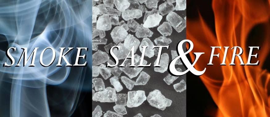 Smoke Salt and Fire
