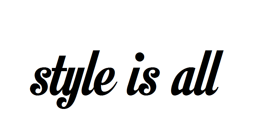 ▲ Style is all ▼