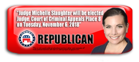 JUDGE MICHELLE SLAUGHTER WILL BE ELECTED JUDGE, COURT OF CRIMINAL APPEALS, PLACE 8 ON NOVEMBER 6TH