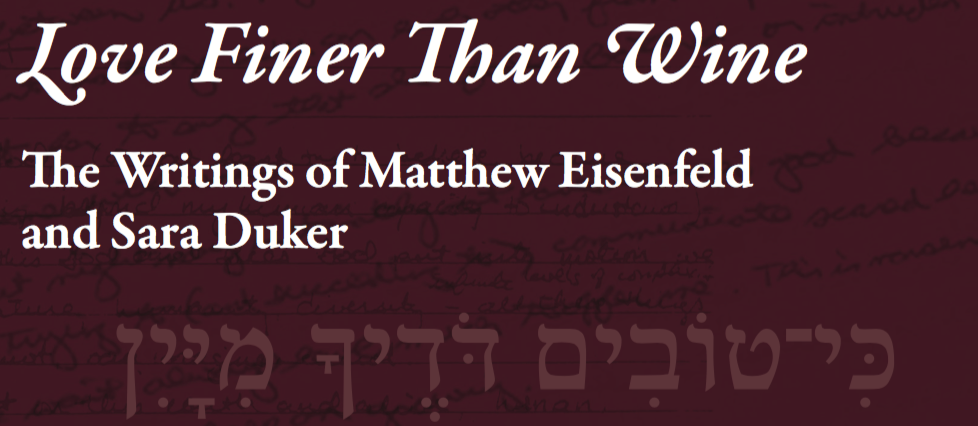 Love Finer Than Wine: The Writings of Matthew Eisenfeld and Sara Duker