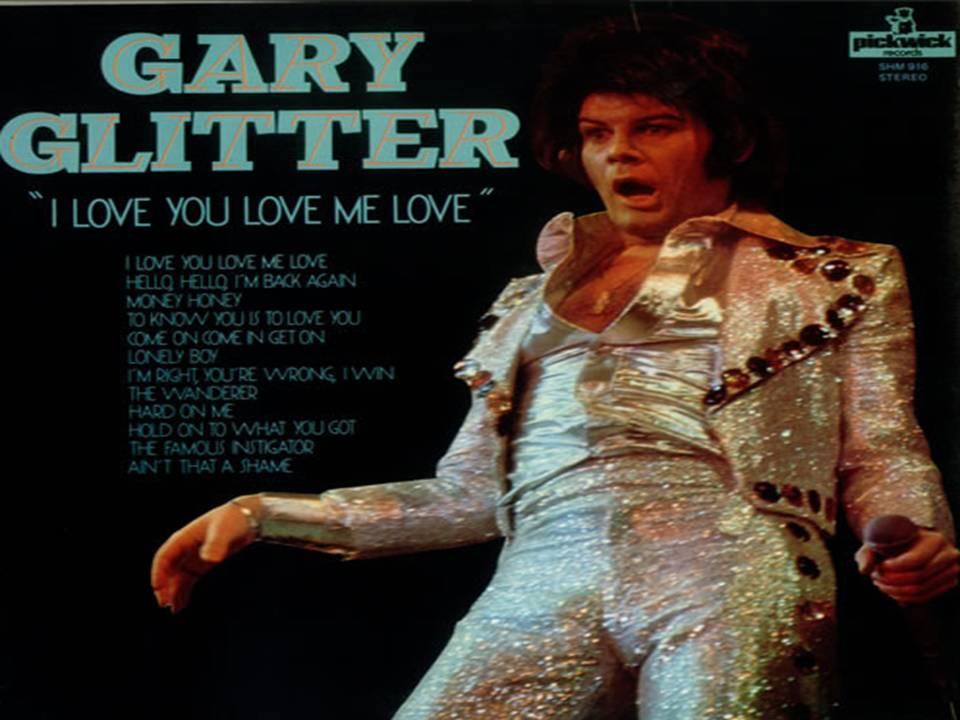 Gary Glitter I love you love me love