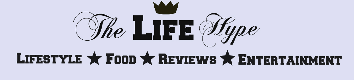 The Life Hype | Lifestyle, Food & Reviews