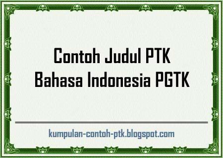 Contoh Judul PTK Bahasa Indonesia PGTK