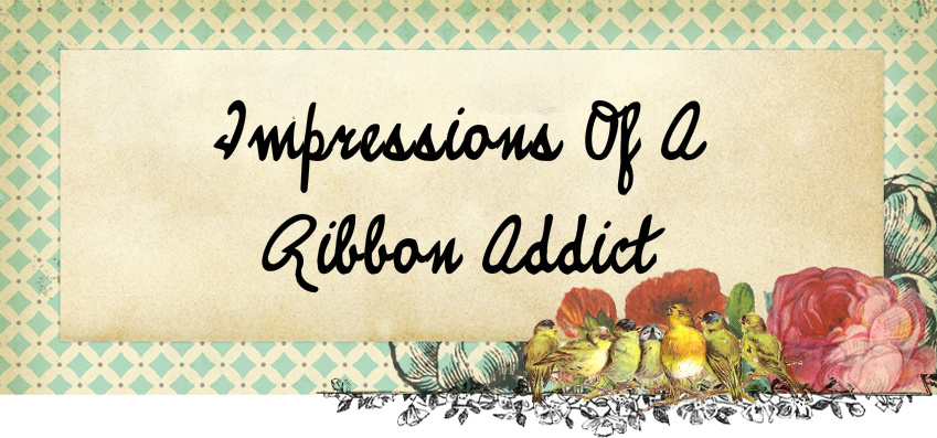 Impressions Of A Ribbon Addict