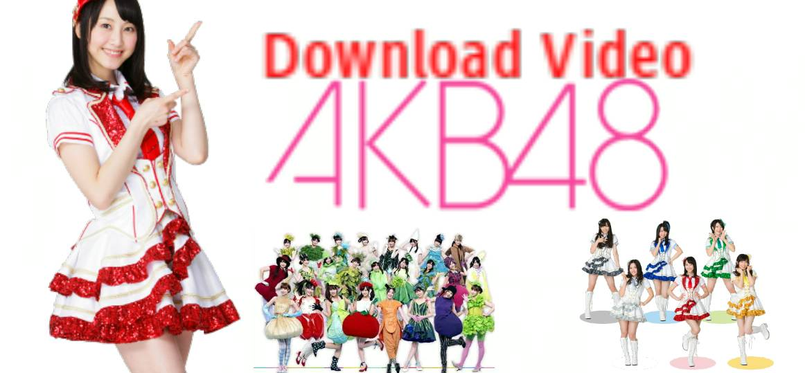 DOWNLOAD VIDEO AKB48