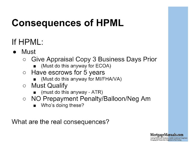 Most of the consequences of tagging a mortgage as HPML have already been incorporated into other requirements - ability to repay, Qualified Mortgage, Appraisal Independence.