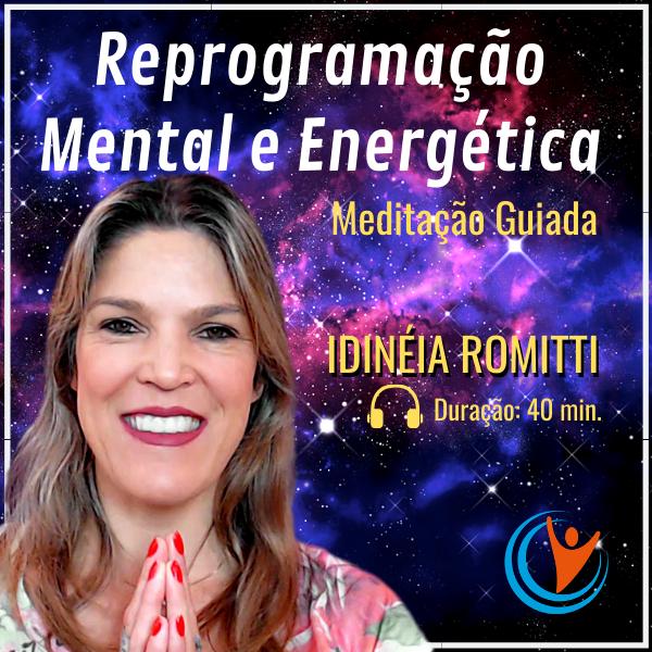 Meditação Reprogramação Mental e Energética
