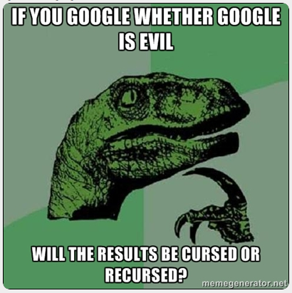 If you google whether Google is evil, will the results be cursed or recursed
