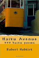 http://www.amazon.co.uk/Haiku-Avenue-333-haiku-poems/dp/1508457433/ref=sr_1_1?s=books&ie=UTF8&qid=1437561657&sr=1-1&keywords=robert+hobkirk