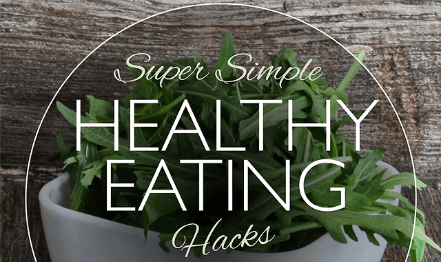Super Simple Healthy Eating Hacks