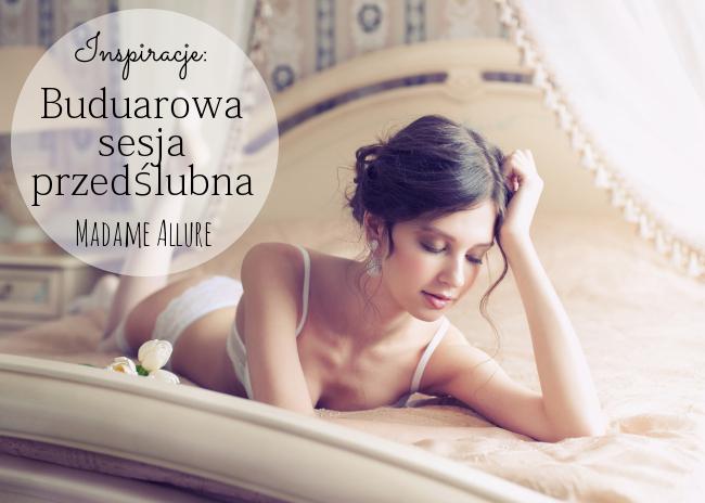 http://www.blog-madameallure.pl/2014/10/buduarowa-sesja-przedslubna-panny-modej.html