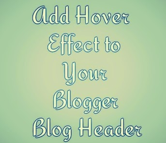 Add Hover Effect to your Blogger Blog Header