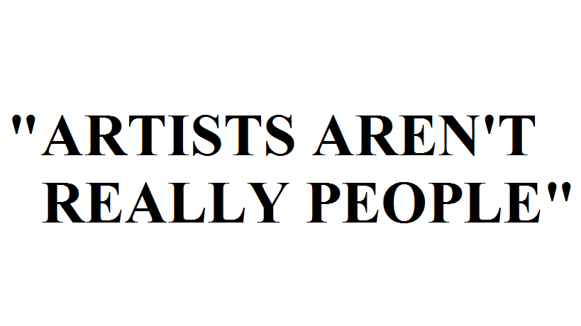 artists aren't really people