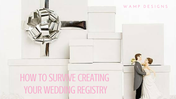 How To Survive Creating Your Wedding Registry