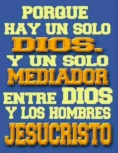 JESUCRISTO, EL UNICO MEDIADOR ENTRE DIOS Y LOS HOMBRES, NO HAY OTRO.