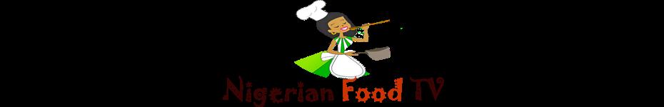 Nigerian Food Recipes TV| Nigerian Food blog, Nigerian Cuisine, Nigerian Food TV, African Food Blog