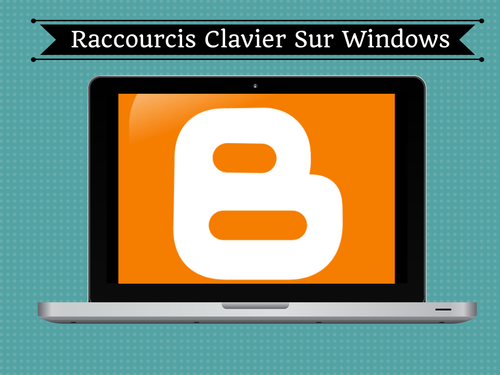 Blogger raccourcis clavier pour windows for Raccourci clavier agrandir fenetre windows 7