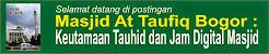 Masjid At Taufiq Bogor: Keutamaan Tauhid dan Jam Digital Masjid