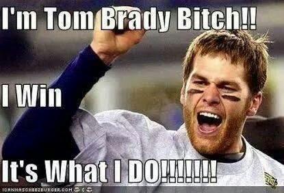 NFL Playoffs  - Page 2 I'm+Tom+Brady+bith!!!+I+win,+it's+what+I+do!!!