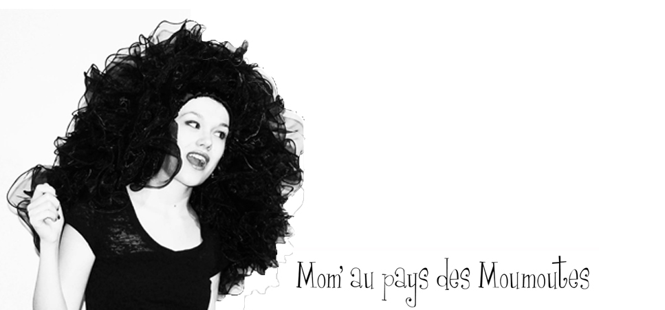 Mom&#39; au pays des Moumoutes