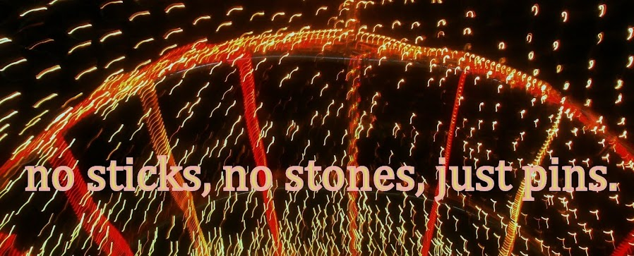 no sticks, no stones, just pins.