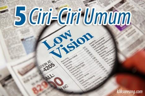 5 (lima) Ciri-ciri Umum Low Vision: