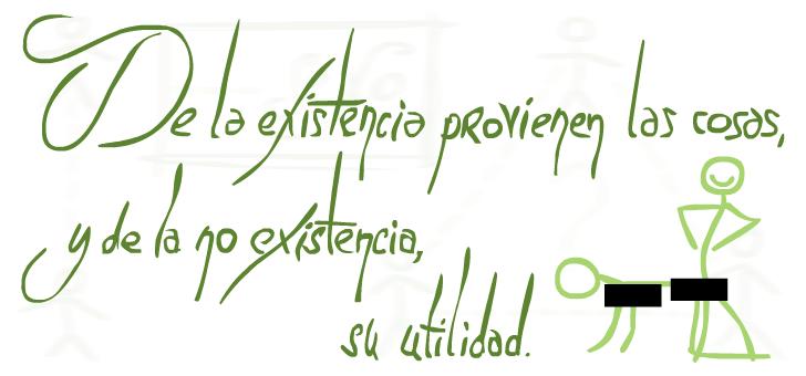 «De la existencia provienen las cosas, y de la no existencia, su utilidad»