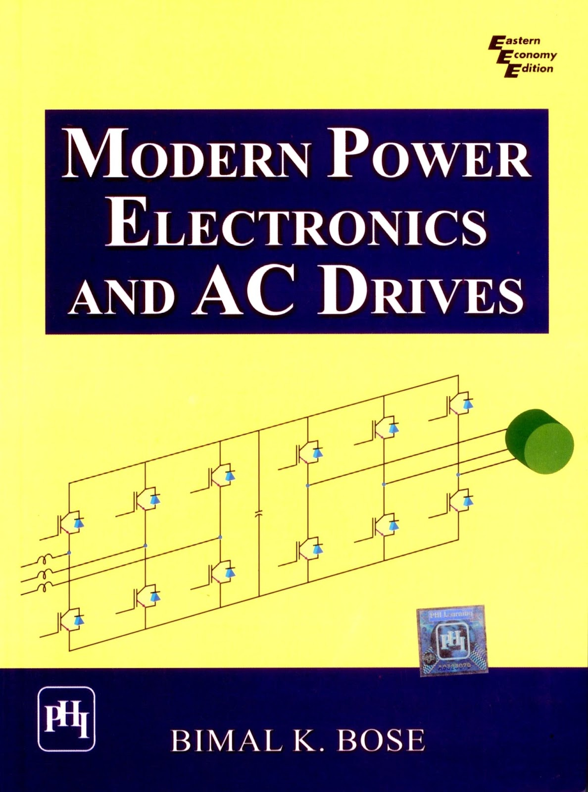 power electronics and drive systems The electric machine in conjunction with the power electronic converter and the  associated controller makes the motor drive the power electronic converter is.