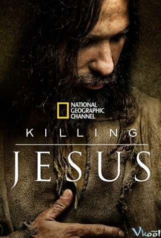 Cuộc Đời Đức Giêsu Nazareth - Killing Jesus