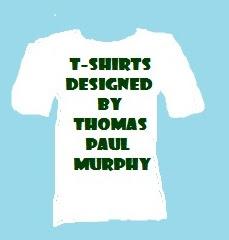 T-shirts Designed by Thomas Paul Murphy