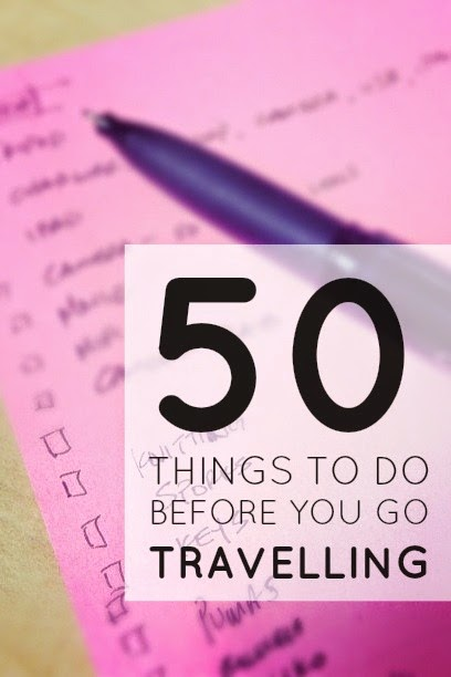 50 Things To Do (Or Think About Doing) Before You Go Travelling