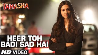 'Heer Toh Badi Sad Hai' VIDEO Song _ Tamasha _ Deepika Padukone _ T-Series