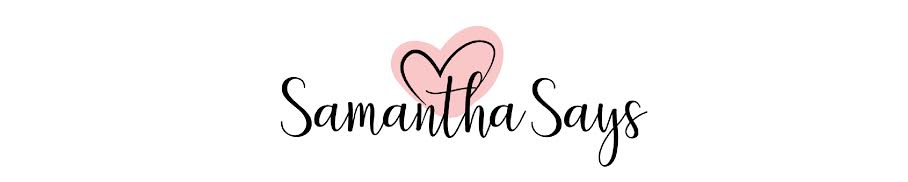 Samantha Says