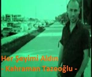 Her Şeyimi Aldın - Kahraman Tazeoğlu