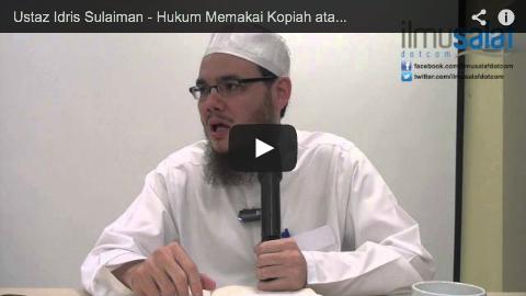 Ustaz Idris Sulaiman – Hukum Memakai Kopiah atau Serban