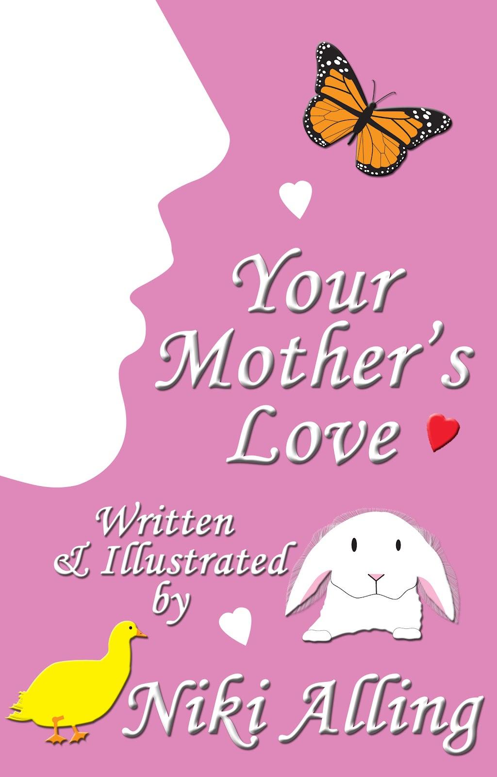 http://www.amazon.com/Your-Mothers-Love-Parents-ebook/dp/B007XL0E0U/ref=tmm_kin_swatch_0?_encoding=UTF8&sr=1-7&qid=1430449759