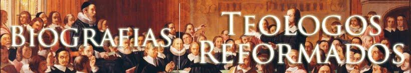 Biografia de los Grandes Teologos Reformados