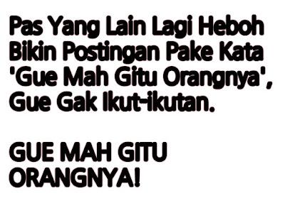 Gue Mah Gitu Orangnya